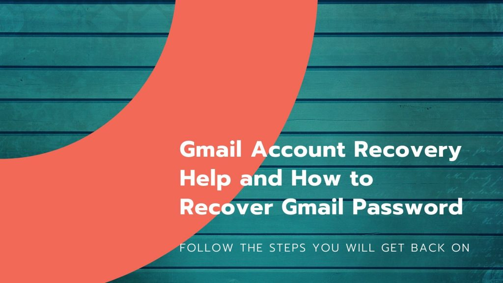Gmail Account Recovery Help and How to Recover Gmail Password