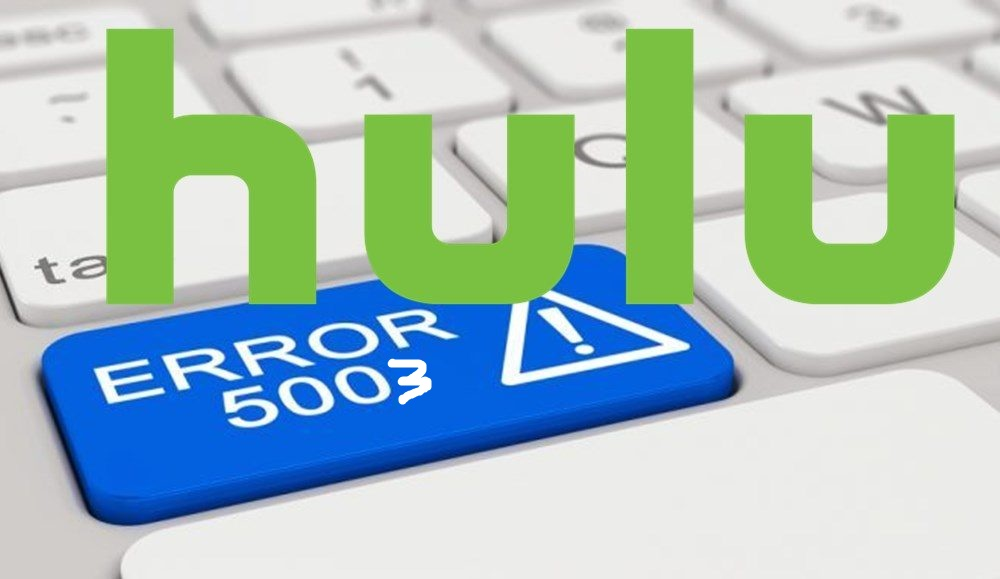 How To: Hulu Error Code 5003 (PC, Mac, Smart TV) Fix Instantly